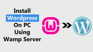Tutorial: How to Install WordPress On A WAMP Server ? – Step By Step Guide